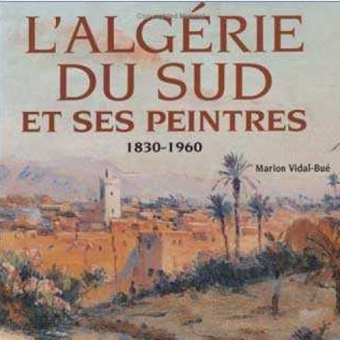 L'Algérie du Sud et ses peintres.